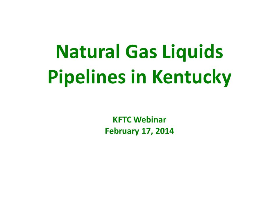 Natural Gas Liquids Pipelines in Kentucky KFTC Webinar February 17, 2014