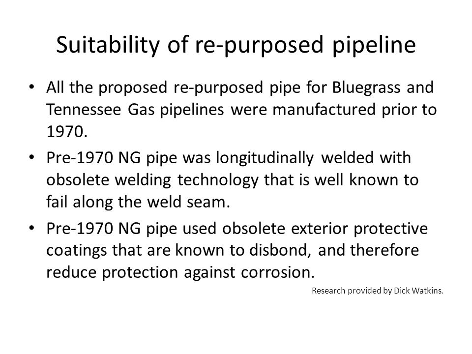 Suitability of re-purposed pipeline All the proposed re-purposed pipe for Bluegrass and Tennessee Gas pipelines were manufactured prior to 1970.
