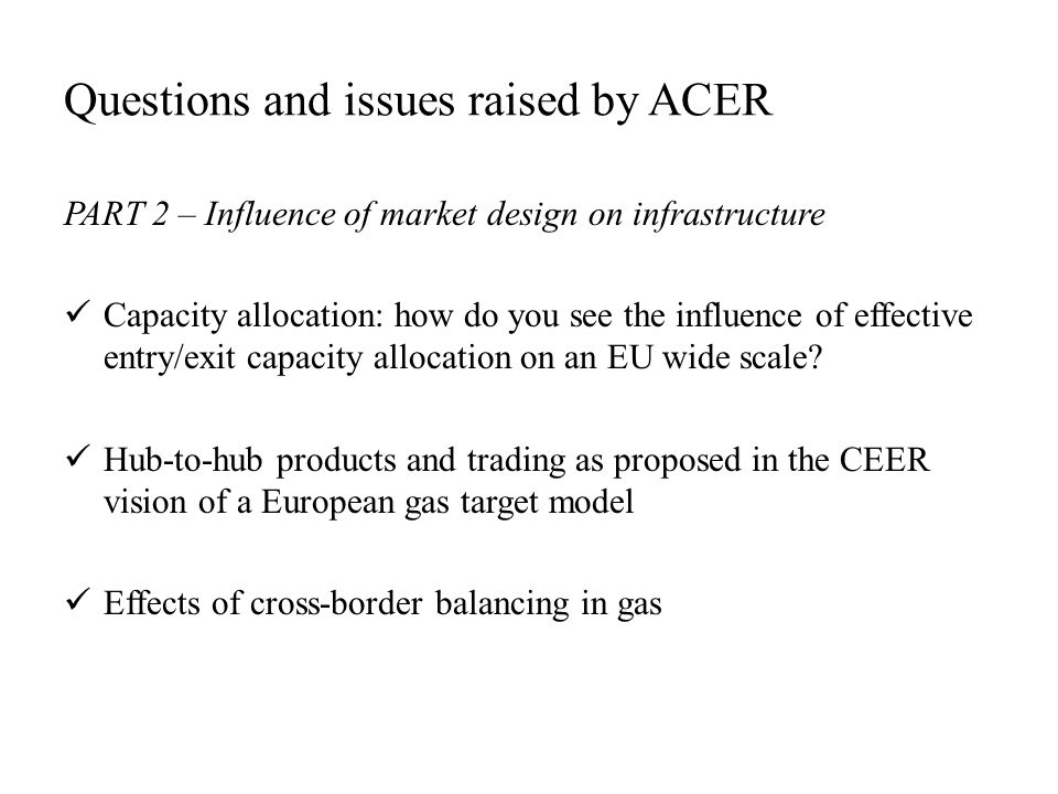 Questions and issues raised by ACER PART 2 – Influence of market design on infrastructure Capacity allocation: how do you see the influence of effective entry/exit capacity allocation on an EU wide scale.