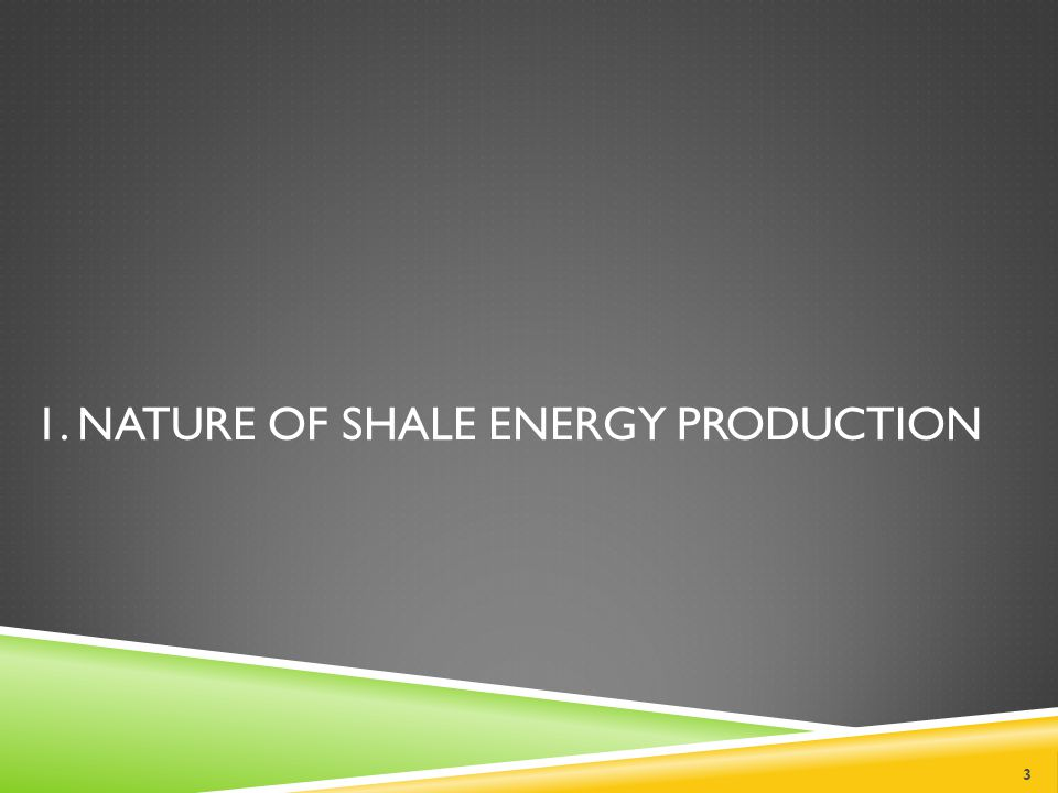 1. NATURE OF SHALE ENERGY PRODUCTION 3