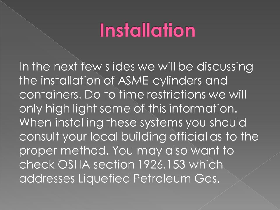 In the next few slides we will be discussing the installation of ASME cylinders and containers.
