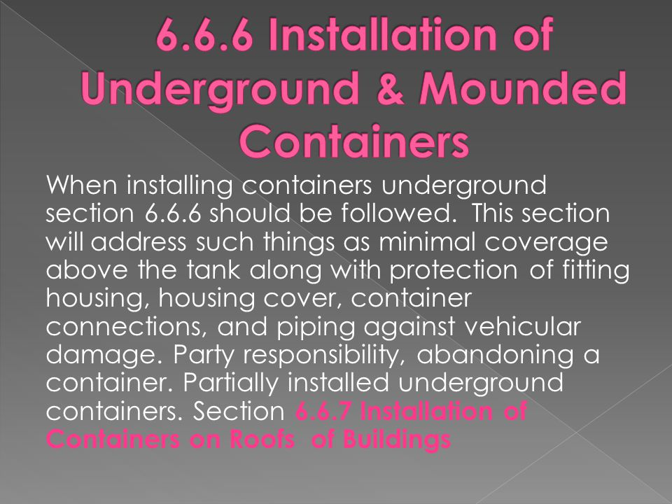 When installing containers underground section 6.6.6 should be followed.