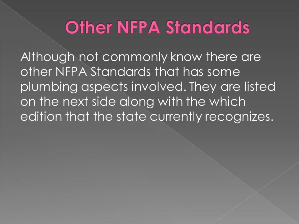 Although not commonly know there are other NFPA Standards that has some plumbing aspects involved.