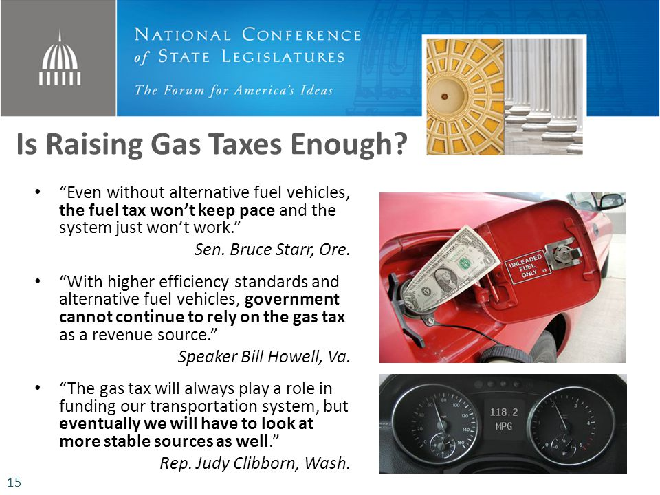 Is Raising Gas Taxes Enough? Even without alternative fuel vehicles, the fuel tax wont keep pace and the system just wont work. Sen. Bruce Starr, Ore.