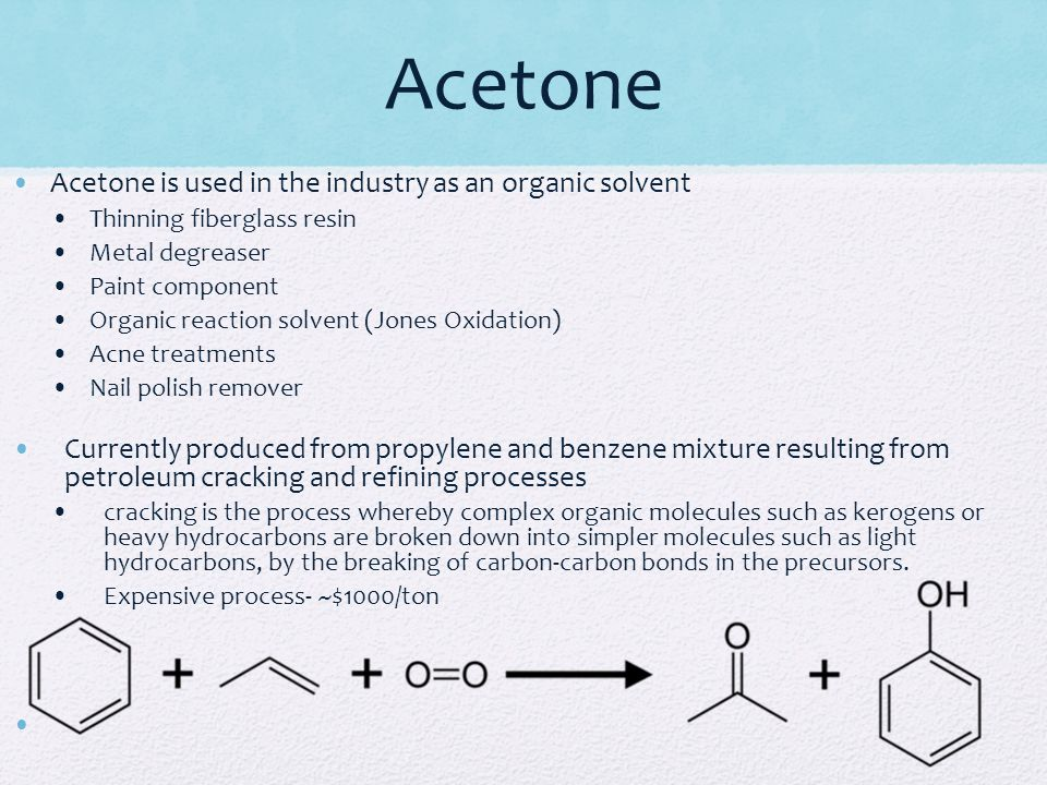Acetone Acetone is used in the industry as an organic solvent Thinning fiberglass resin Metal degreaser Paint component Organic reaction solvent (Jone