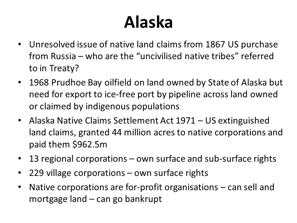 Alaska Unresolved issue of native land claims from 1867 US purchase from Russia – who are the uncivilised native tribes referred to in Treaty.