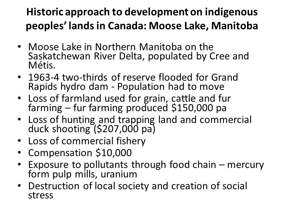 Historic approach to development on indigenous peoples lands in Canada: Moose Lake, Manitoba Moose Lake in Northern Manitoba on the Saskatchewan River Delta, populated by Cree and Métis.
