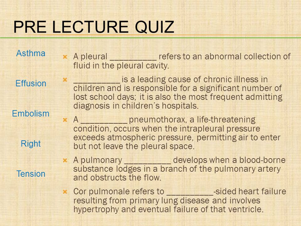 PRE LECTURE QUIZ A pleural __________ refers to an abnormal collection of fluid in the pleural cavity. __________ is a leading cause of chronic illnes