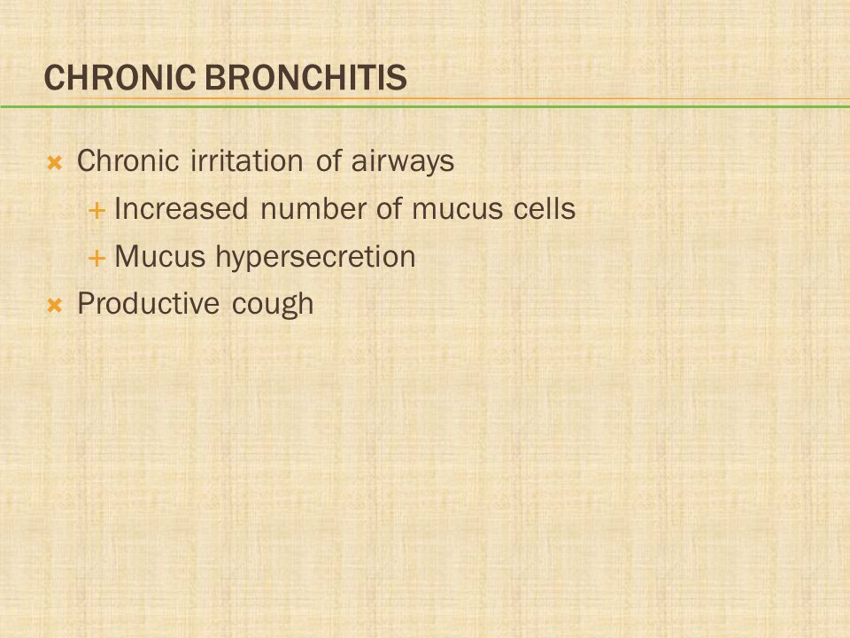CHRONIC BRONCHITIS Chronic irritation of airways Increased number of mucus cells Mucus hypersecretion Productive cough