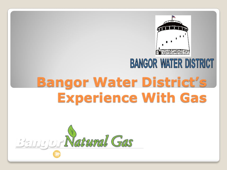 Bangor Water Districts Experience With Gas