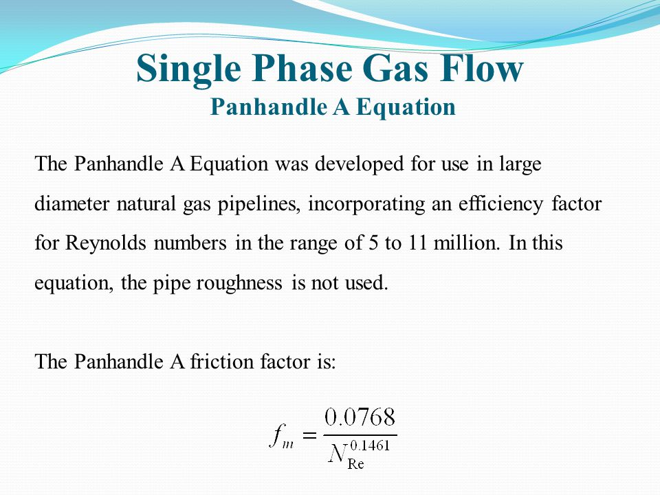 Single Phase Gas Flow Panhandle A Equation The Panhandle A Equation was developed for use in large diameter natural gas pipelines, incorporating an ef