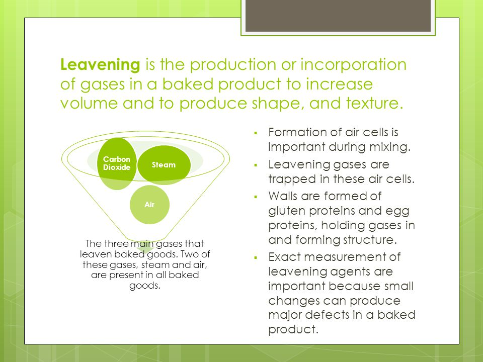 Leavening Agents Gases expand greatly when they are heated, unlike gases and liquids. There are many different types of leavening agents.