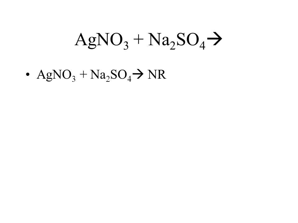 AgNO 3 + Na 2 SO 4 AgNO 3 + Na 2 SO 4 NR