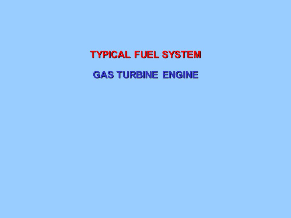TYPICAL FUEL SYSTEM GAS TURBINE ENGINE
