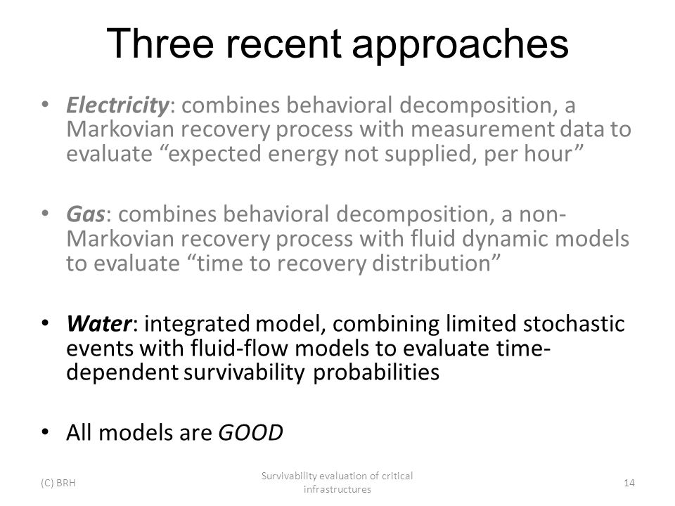 Three recent approaches Electricity: combines behavioral decomposition, a Markovian recovery process with measurement data to evaluate expected energy