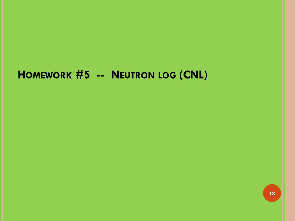 H OMEWORK #5 -- N EUTRON LOG (CNL) 18