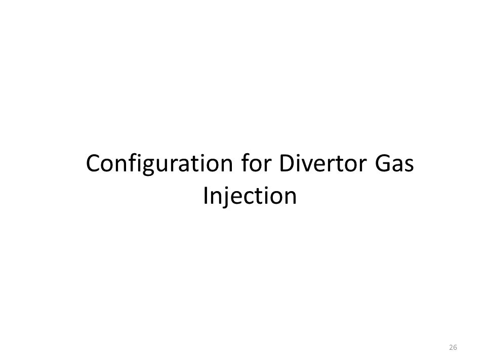 Configuration for Divertor Gas Injection 26