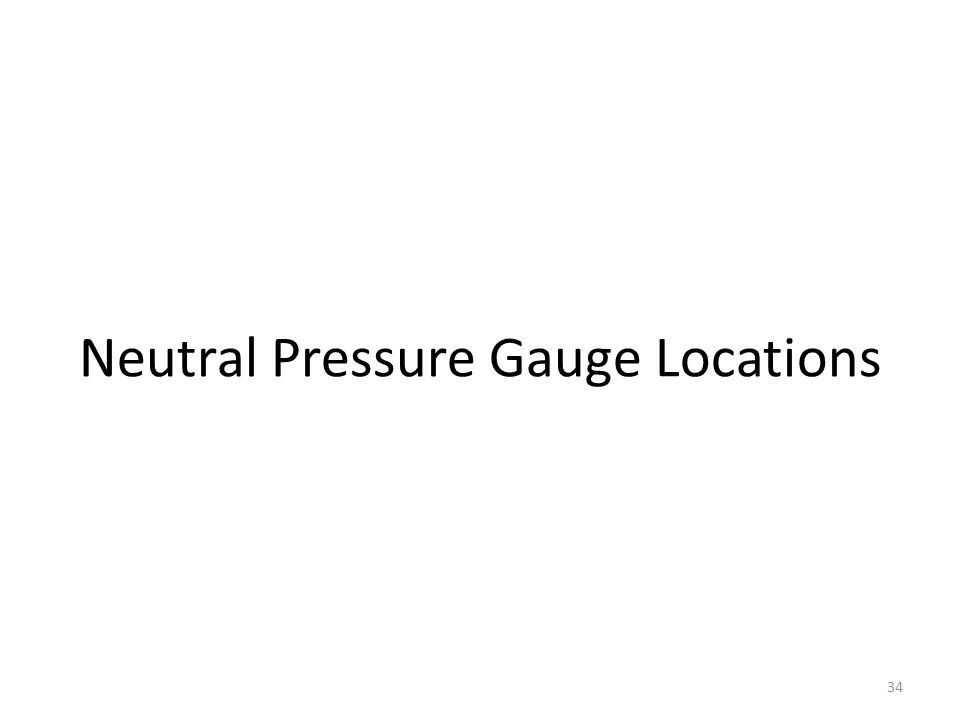 Neutral Pressure Gauge Locations 34