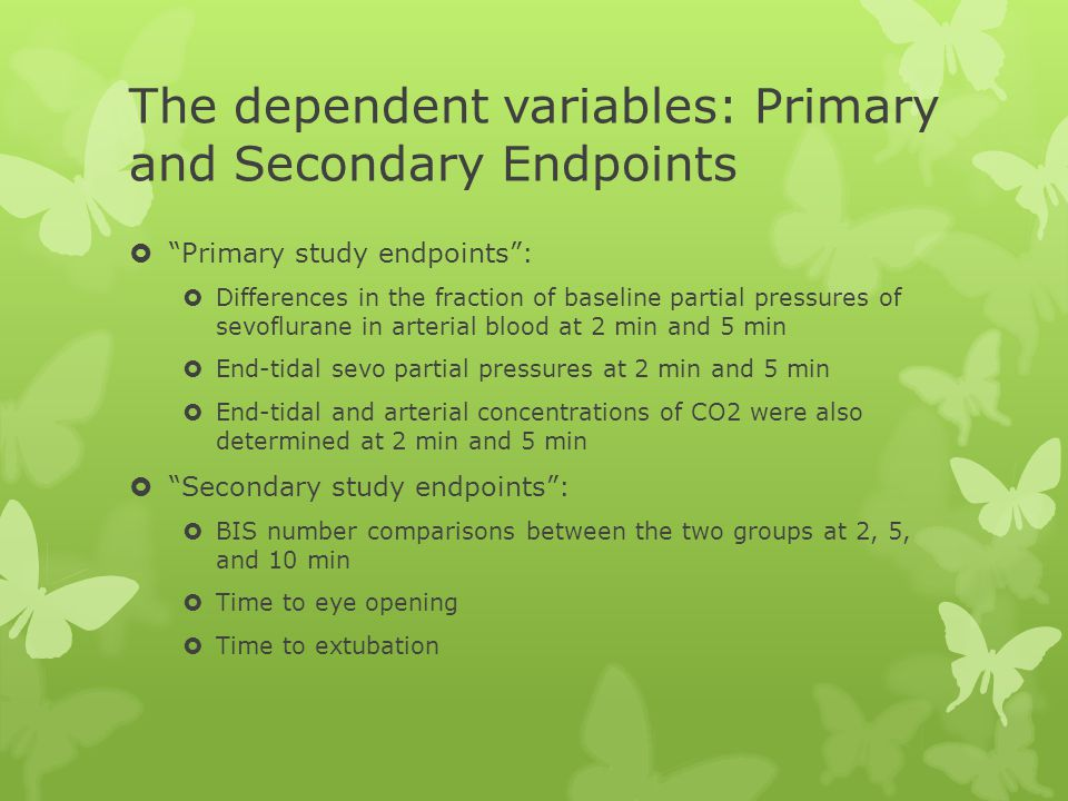 The dependent variables: Primary and Secondary Endpoints Primary study endpoints: Differences in the fraction of baseline partial pressures of sevoflu