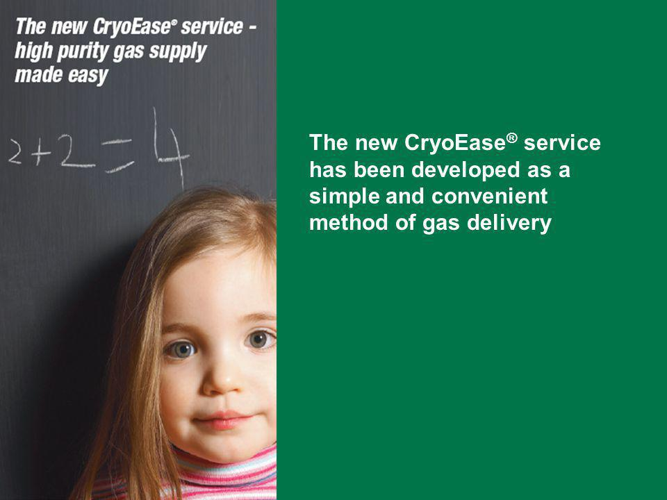 The new CryoEase ® service has been developed as a simple and convenient method of gas delivery