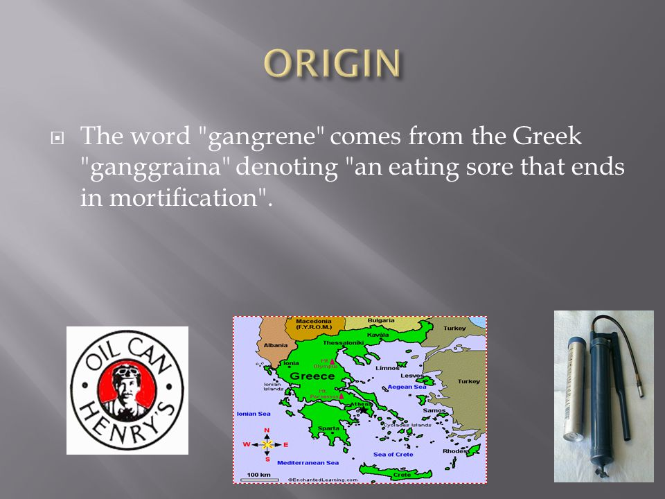 The word gangrene comes from the Greek ganggraina denoting an eating sore that ends in mortification .