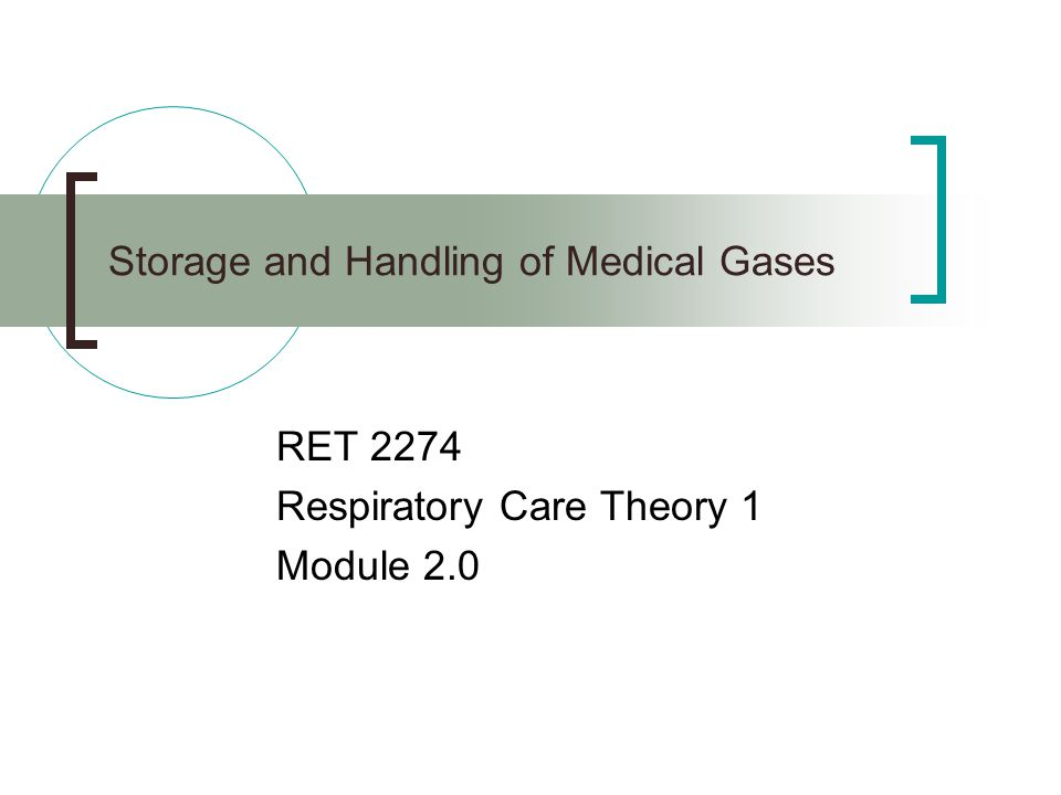 Storage and Handling of Medical Gases RET 2274 Respiratory Care Theory 1 Module 2.0