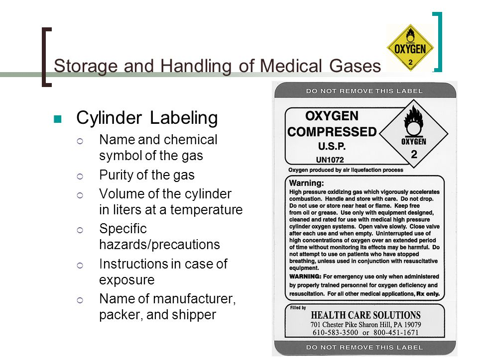Storage and Handling of Medical Gases Cylinder Labeling Name and chemical symbol of the gas Purity of the gas Volume of the cylinder in liters at a te