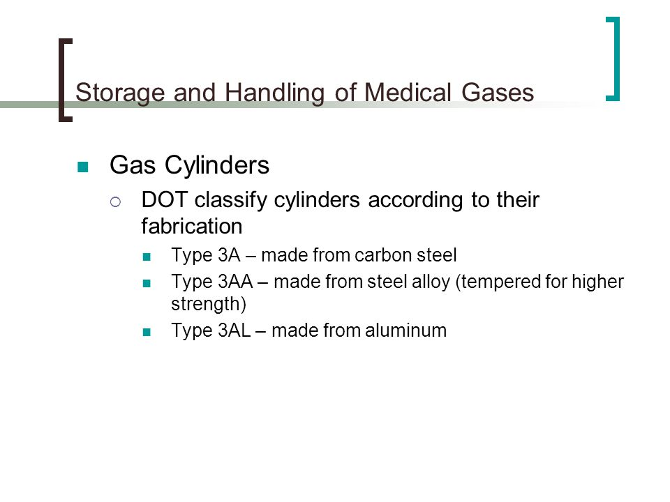 Storage and Handling of Medical Gases Safety Rules for Cylinder Use Storing Cylinders Do not store cylinders close to flammable substances such as gasoline, grease, or petroleum products Protect cylinders from damage.