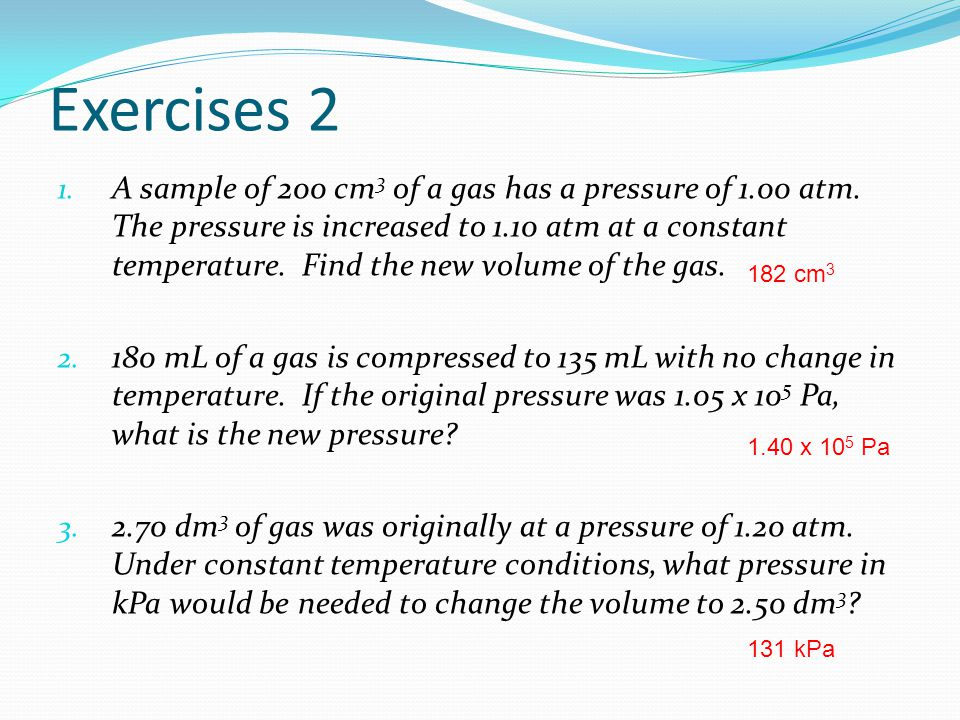 Exercises 5 1.A gas sample of 32.0 cm 3 has a pressure of 1.05 atm and a temperature of 27.0 0 C.