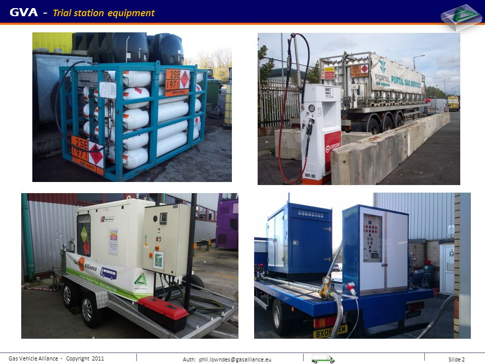 Auth: phil.lowndes@gasalliance.eu Slide 2 Gas Vehicle Alliance - Copyright 2011 GVA - Trial station equipment
