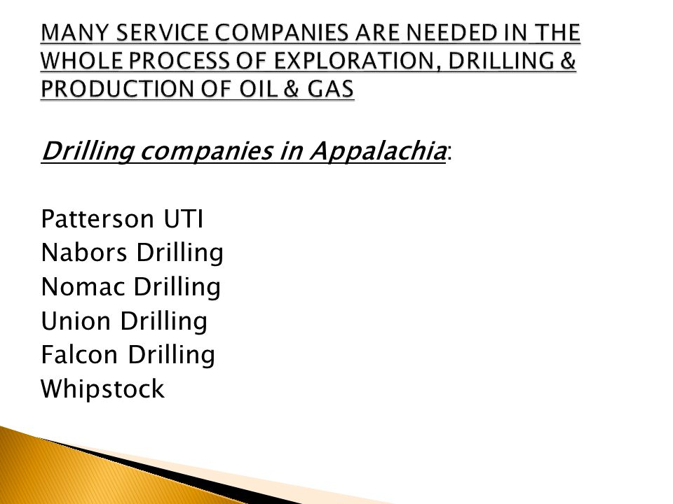 Drilling companies in Appalachia: Patterson UTI Nabors Drilling Nomac Drilling Union Drilling Falcon Drilling Whipstock