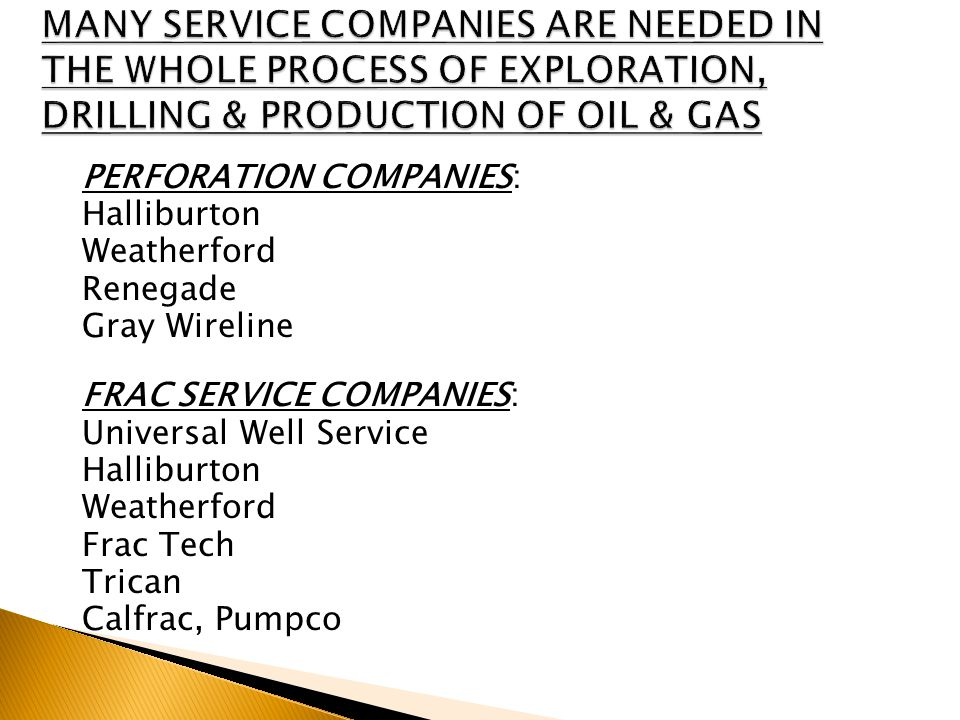 PERFORATION COMPANIES: Halliburton Weatherford Renegade Gray Wireline FRAC SERVICE COMPANIES: Universal Well Service Halliburton Weatherford Frac Tech