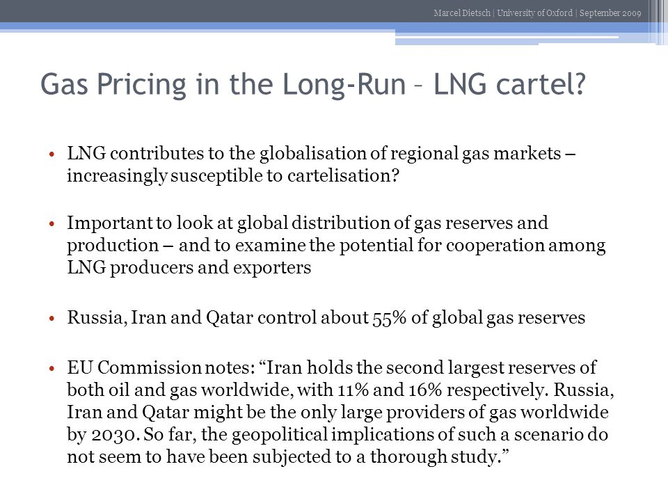 Marcel Dietsch | University of Oxford | September 2009 Gas Pricing in the Long-Run – LNG cartel? LNG contributes to the globalisation of regional gas