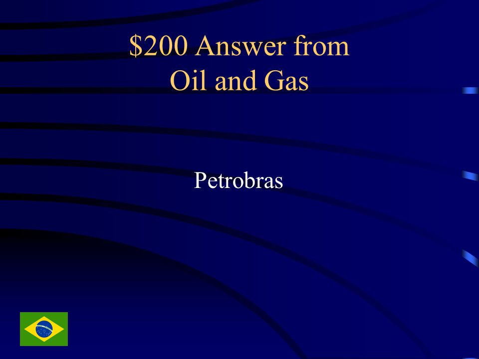 $200 Answer from Oil and Gas Petrobras