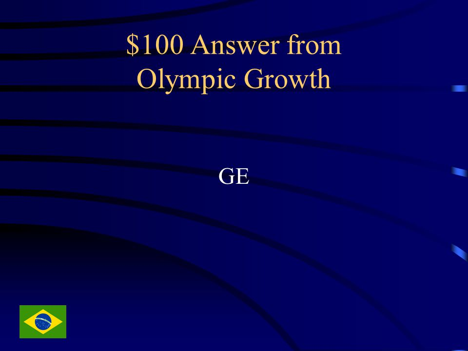 $100 Answer from Olympic Growth GE