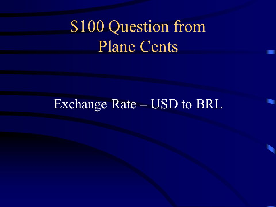 $100 Question from Plane Cents Exchange Rate – USD to BRL