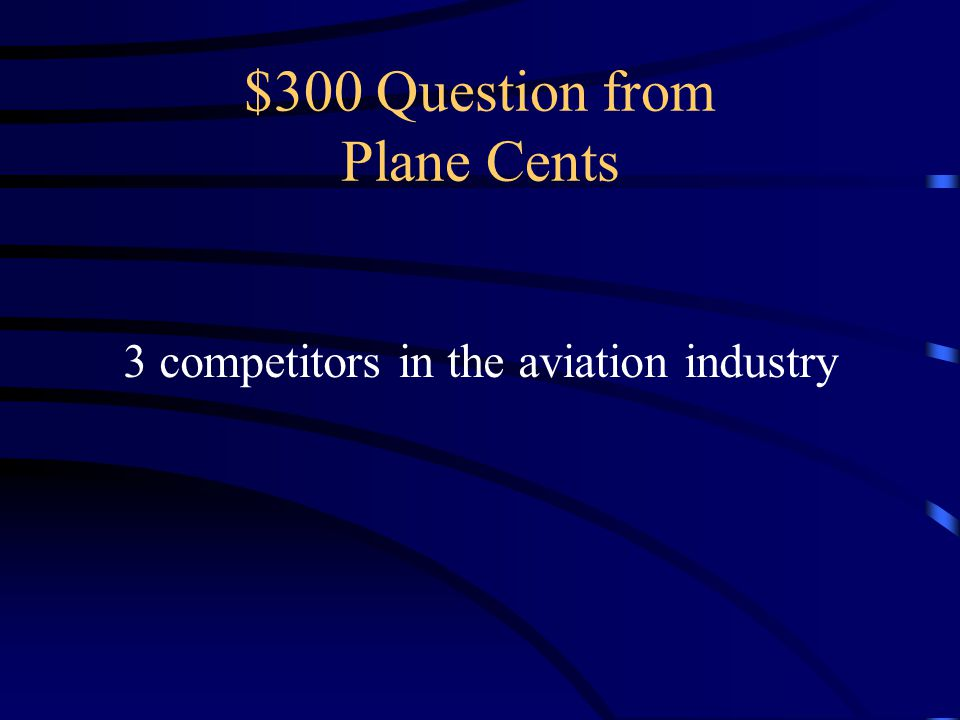 $300 Question from Plane Cents 3 competitors in the aviation industry