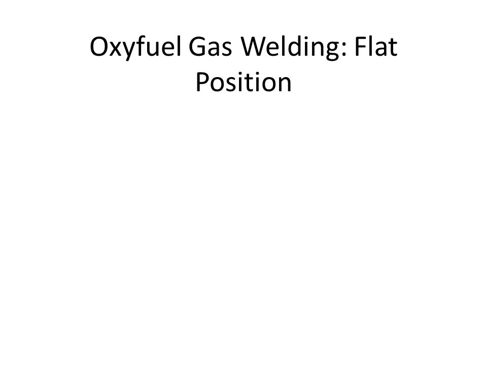 4 Basic Positions In Welding Flat- – Also known as down hand welding – The easiest and most efficient position Horizontal Vertical Overhead