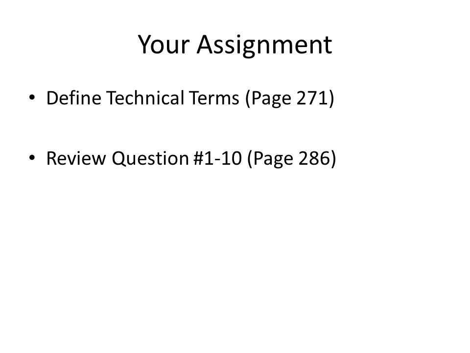 Your Assignment Define Technical Terms (Page 271) Review Question #1-10 (Page 286)