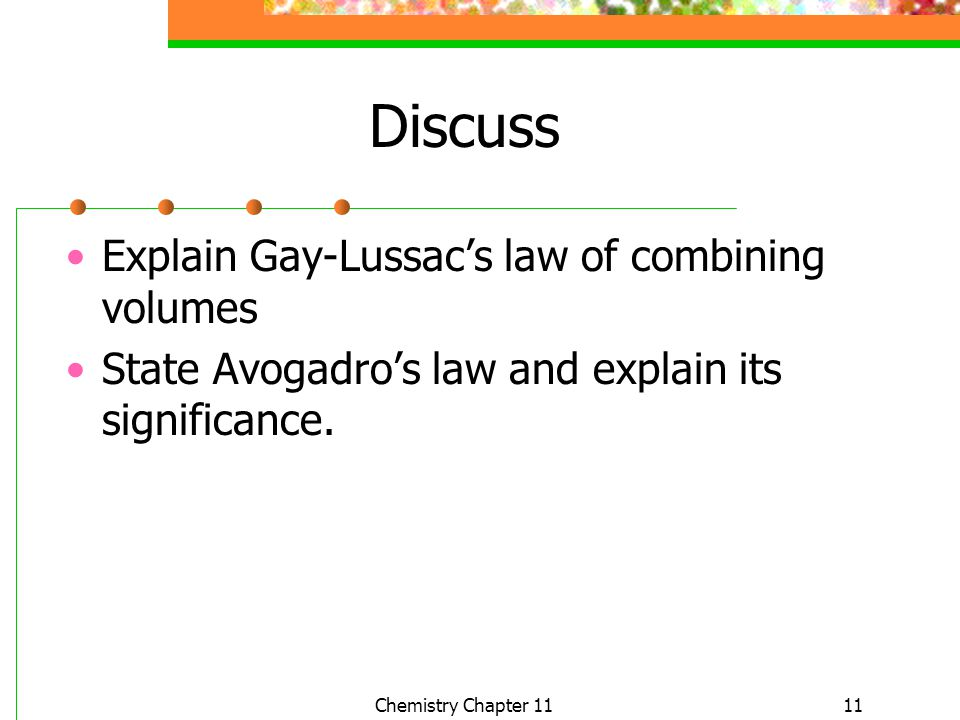 11 Discuss Explain Gay-Lussacs law of combining volumes State Avogadros law and explain its significance. Chemistry Chapter 11
