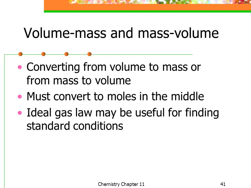 41 Volume-mass and mass-volume Converting from volume to mass or from mass to volume Must convert to moles in the middle Ideal gas law may be useful f