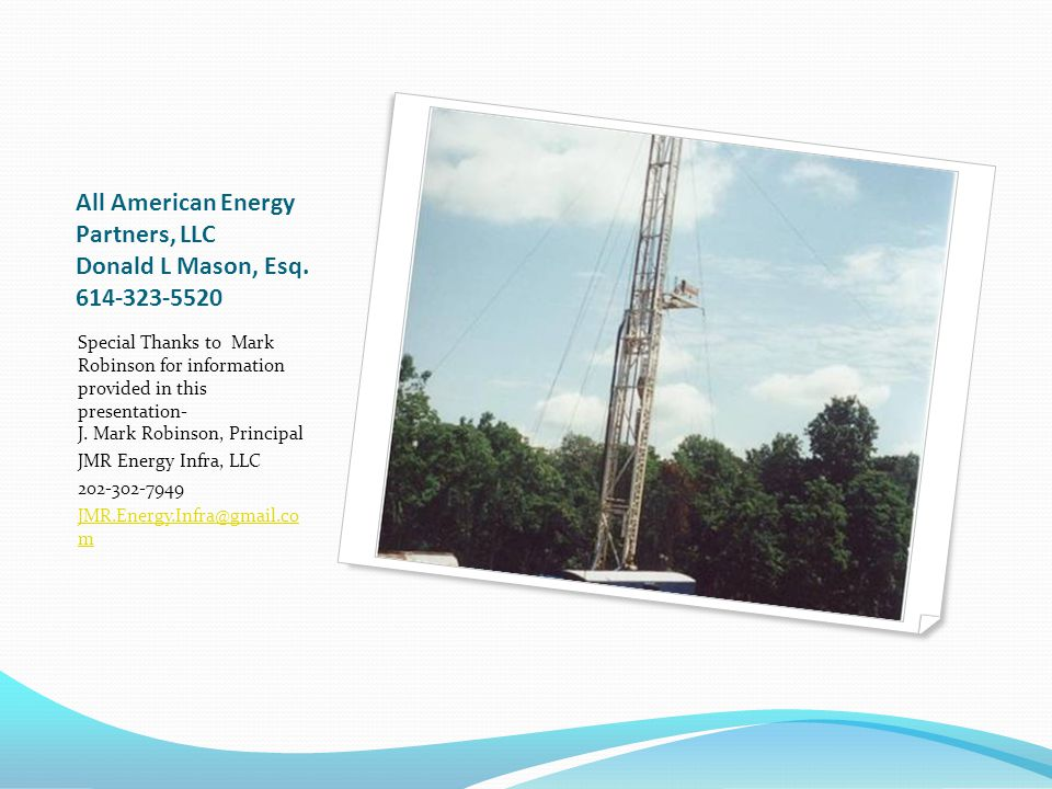 All American Energy Partners, LLC Donald L Mason, Esq. 614-323-5520 Special Thanks to Mark Robinson for information provided in this presentation- J.