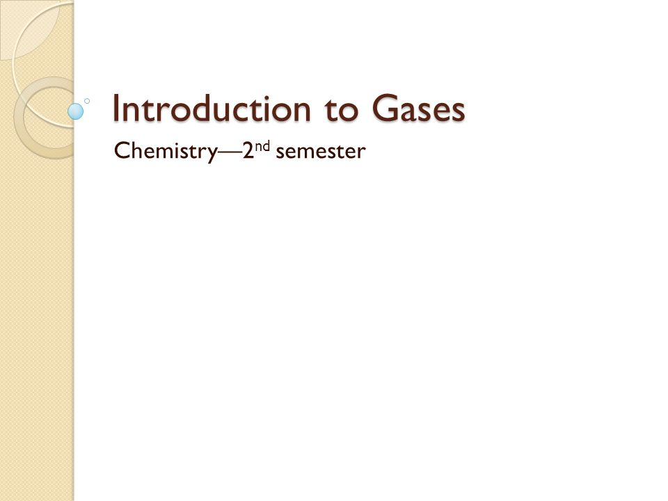 Introduction to Gases Chemistry2 nd semester