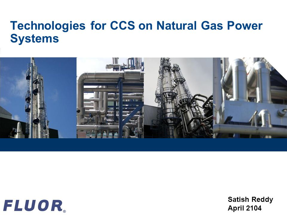 Technologies for CCS on Natural Gas Power Systems Satish Reddy April 2104