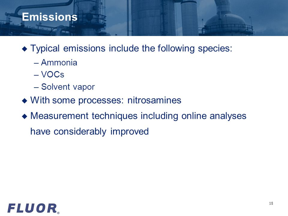 Emissions u Typical emissions include the following species: –Ammonia –VOCs –Solvent vapor u With some processes: nitrosamines u Measurement technique
