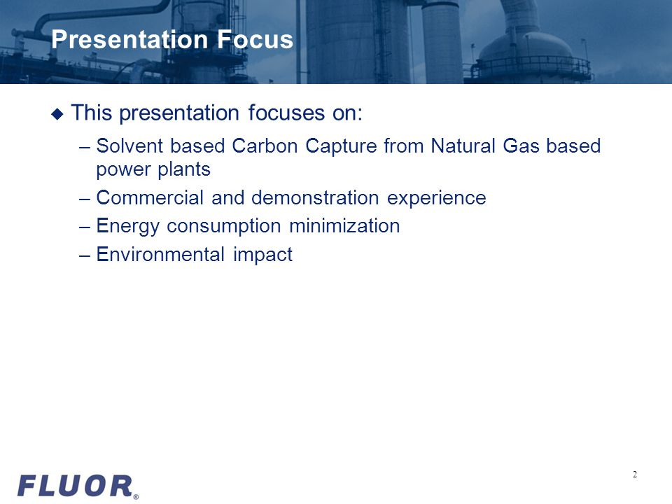 Presentation Focus u This presentation focuses on: –Solvent based Carbon Capture from Natural Gas based power plants –Commercial and demonstration exp