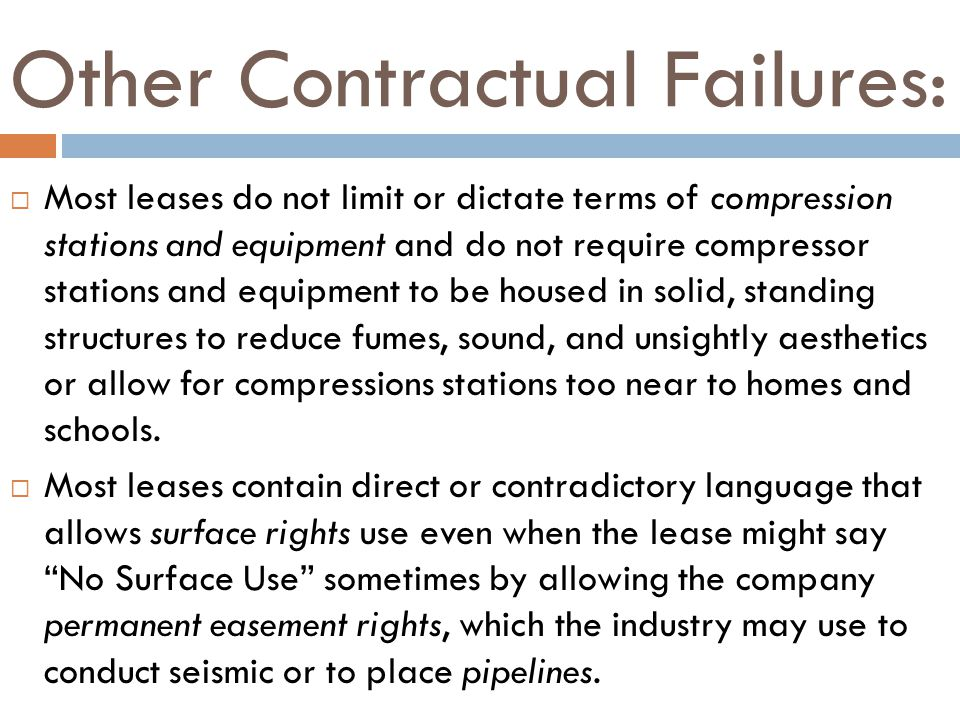 Other Contractual Failures: Most leases do not limit or dictate terms of compression stations and equipment and do not require compressor stations and equipment to be housed in solid, standing structures to reduce fumes, sound, and unsightly aesthetics or allow for compressions stations too near to homes and schools.