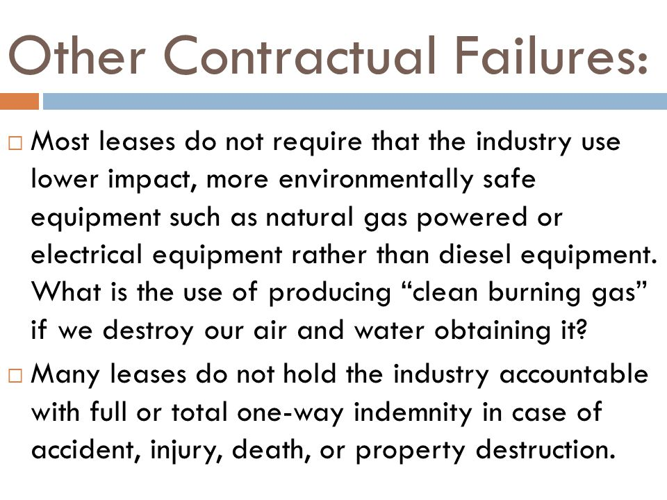 Other Contractual Failures: Most leases do not require that the industry use lower impact, more environmentally safe equipment such as natural gas powered or electrical equipment rather than diesel equipment.