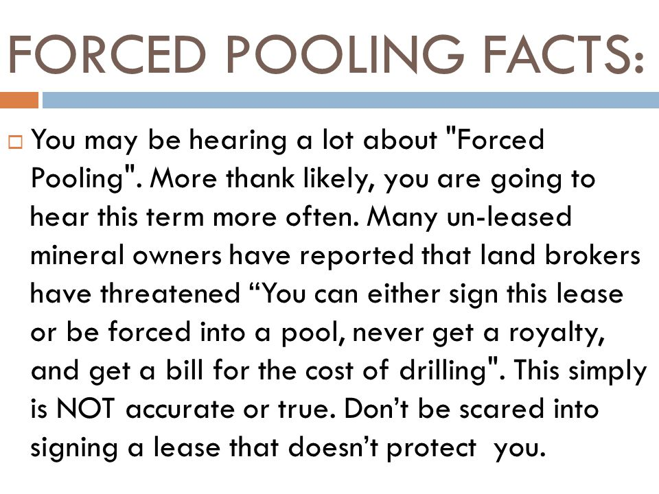 FORCED POOLING FACTS: You may be hearing a lot about Forced Pooling .