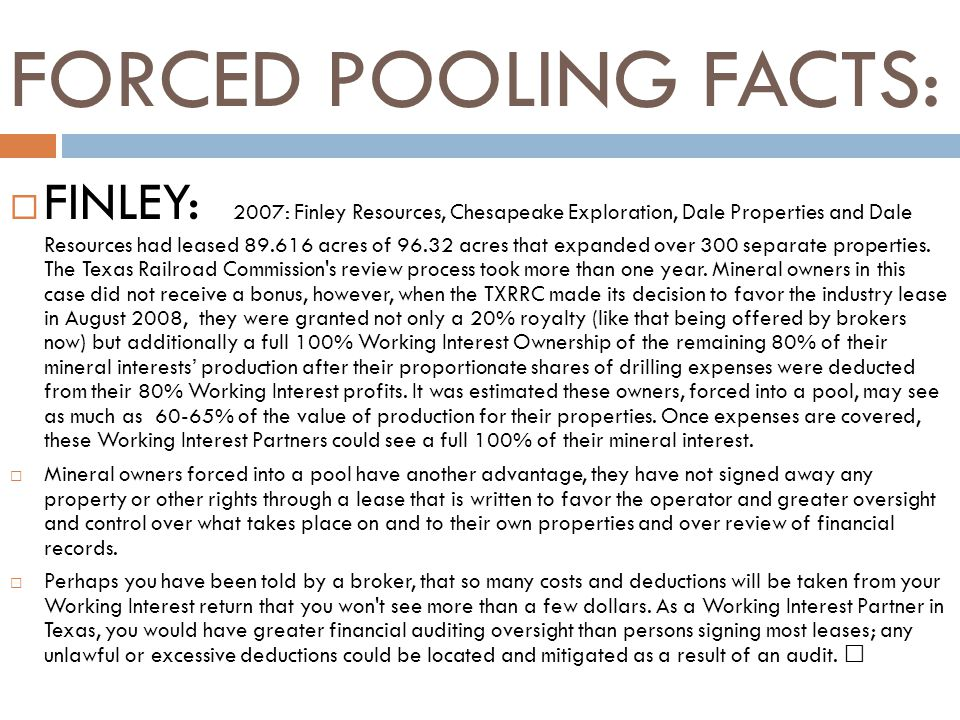 FORCED POOLING FACTS: FINLEY: 2007: Finley Resources, Chesapeake Exploration, Dale Properties and Dale Resources had leased 89.616 acres of 96.32 acres that expanded over 300 separate properties.